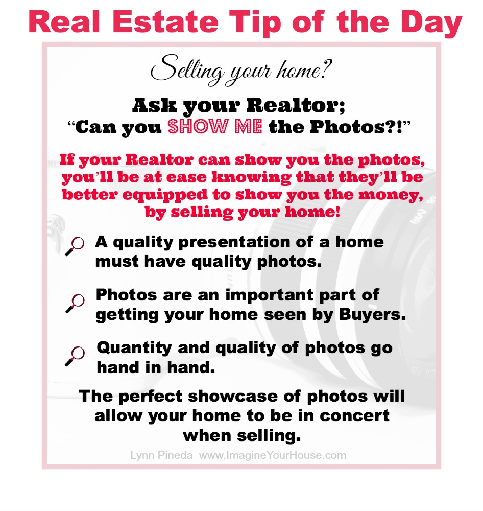 "Ask your Realtor, ""Can you show me the Photos? ! """