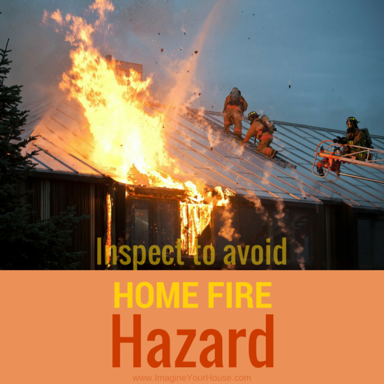 Avoid fire hazards. Inspect home