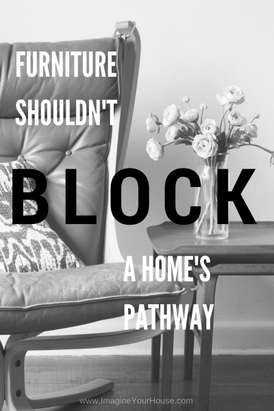 Don't let your furniture block homes pathway