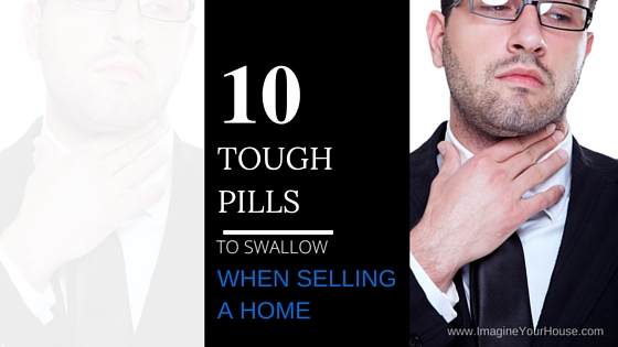 10 Tough pills to swallow when selling a home Blog Title