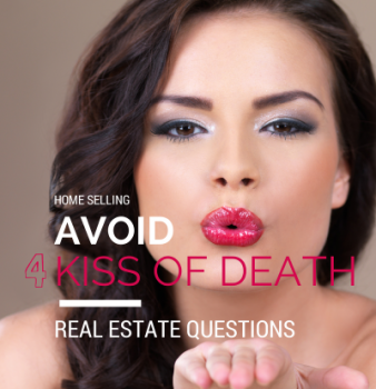 4 Kiss of Death Questions to Avoid When Selling Your Home