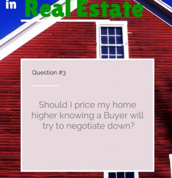 Should I price my home higher knowing a Buyer will try to negotiate down?