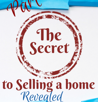 The Secret to Selling a Home, revealed, Part 2