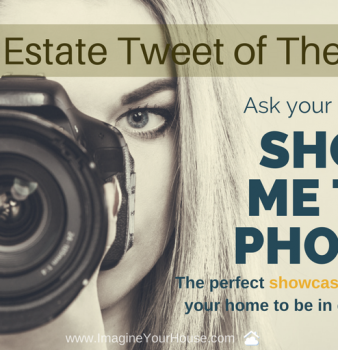 "Ask your Realtor, ""Can you show me the Photos?! """